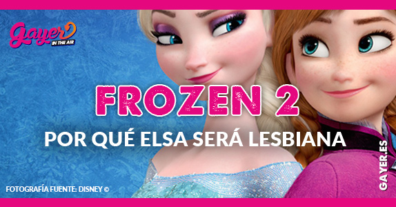 Por qué Disney aceptará que Elsa sea su primer personaje lésbico