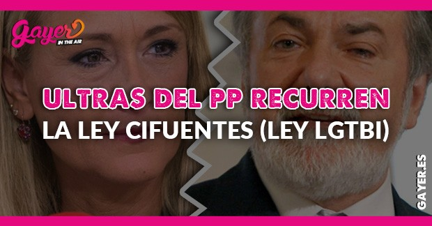 Ultras del PP recurren la ley Cifuentes (LGTBI)