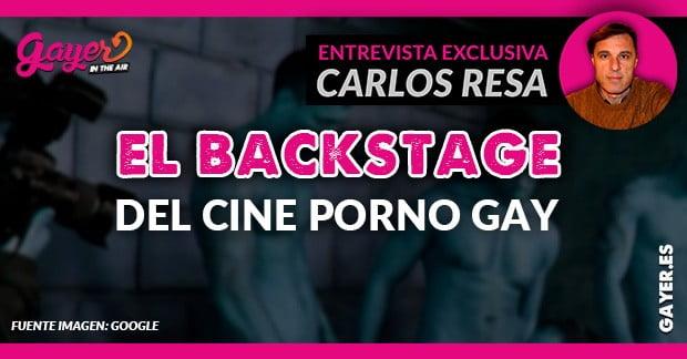 EL BACKSTAGE DEL CINE PORNO GAY - ENTREVISTA CARLOS RESA