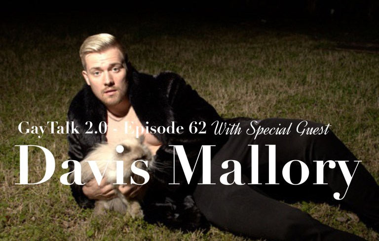 """GayTalk 20 – Episode 62 – Getting """"LOUD"""" With Guest Davis Mallory"""