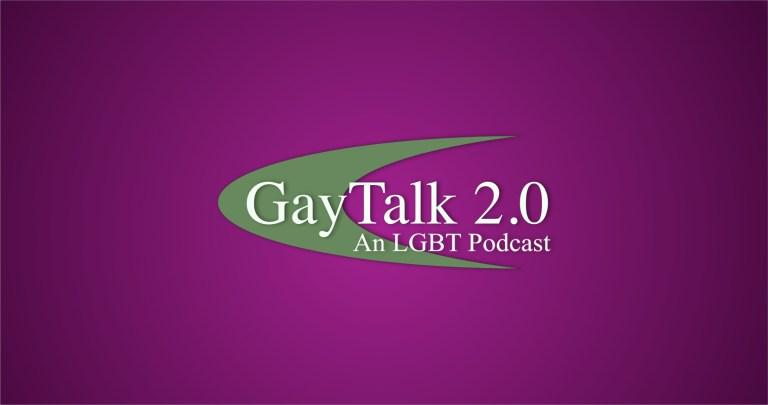GayTalk 2.0 – We Miss You…See Ya'll Next Week