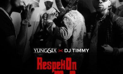 Yung6ix X DJ Timmy – Respek On My Name