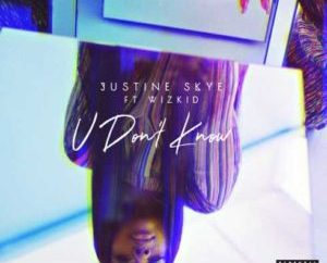 "Justin Skye Ft Wizkid – U Don""t Know"
