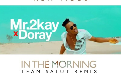 VIDEO: Mr 2kay – In The Morning ft. Doray