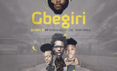 DJ Big N – Gbegiri ft. Korede Bello, CDQ & Terry Apala