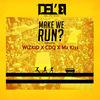 Del'B ft. Wizkid x Mz Kiss & CDQ – Make We Run? (Part2)