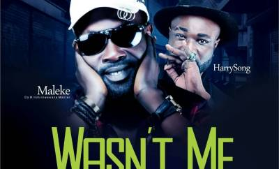 Maleke Ft. Harrysong – Wasn't Me