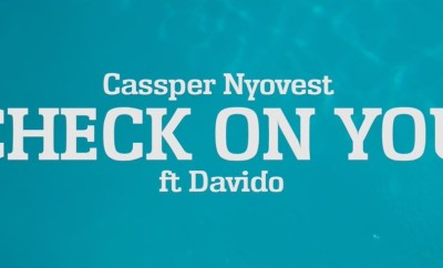Cassper Nyovest ft. Davido – Check On You