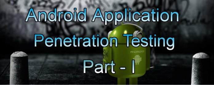Android Application Penetration Testing  - android - Android Application Penetration Testing – Part 1