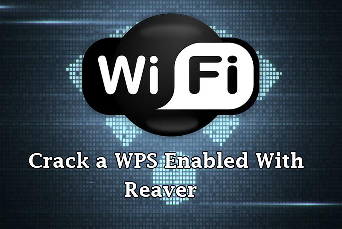 - Reaver WiFi - Kali Linux Tutorial – Crack a WPS Enabled WPA/WPA2 WiFi Network