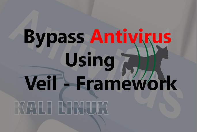 Bypassing an Antivirus  - Veil Antivirus - Bypassing an Antivirus & Hack Windows Using VEIL-Framework-Kali Linux