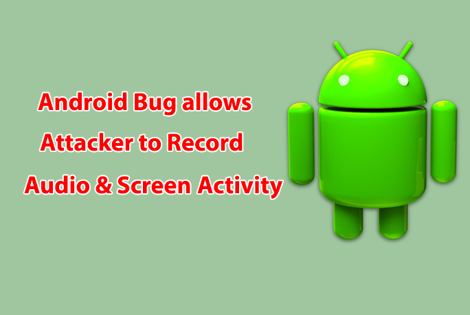Android Bug Allows Hackers To Capture User S Screen And