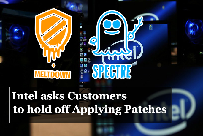 patches for Spectre and Meltdown  - Intel patches - Intel asks customers to wait Applying Patches for Spectre and Meltdown