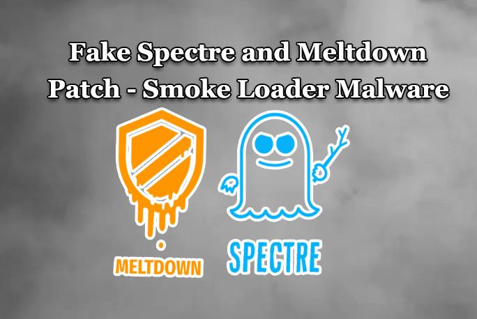 Beware of Fake Spectre and Meltdown Patches Pushing Malware – Smoke Loader