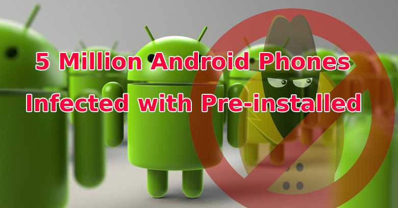 5 Million Android Phones Infected with Pre-installed ...