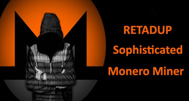 - RETADUP - RETADUP – Sophisticated Cryptocurrency Mining Worm