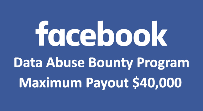 Data Abuse Bounty  - data Abuse Bounty - Facebook Launches Data Abuse Bounty Rewards Up to $40,000