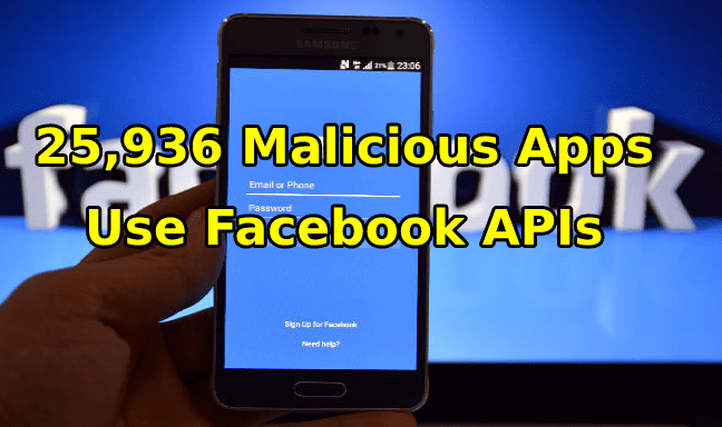 25,936 malicious apps  - 25936 malicious apps - 25,936 Malicious Apps Use Facebook APIs to get a Personal Information