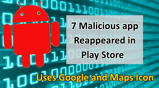 malicious apps reappeared  - malicious apps reappeared - 7 Malicious Apps Reappeared on the Play Store Using Google Icons