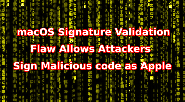 - macOS Signature Validation Flaw - macOS Signature Validation Flaw Allows Malware Appeared to be Trusted
