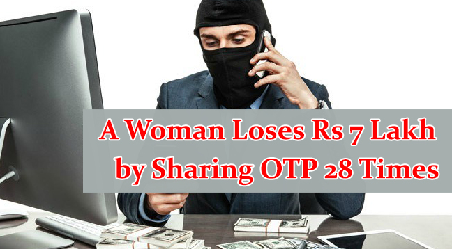 women lost nearly 7 lakhs  - women lost nearly 7 lakhs1 - A 40-year-old women lost nearly 7 lakhs after Sharing OTP 28 Times