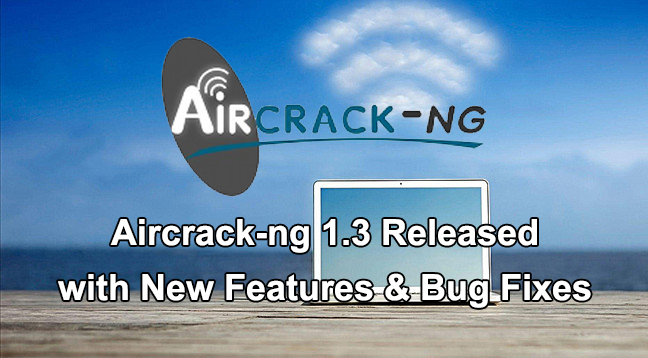 Aircrack-ng 1.3 Released  - Aircrack ng 1 - WiFi Hacking Tool Aircrack-ng 1.3 Released with New Features