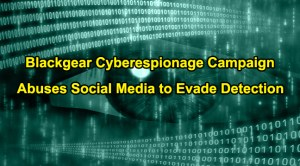 Blackgear Cyberespionage  - Blackgear Cyberespionage - Blackgear Cyberespionage Abuses Blogging and Social Media Services To Evade Detection