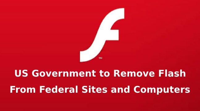 Remove Adobe Flash  - Remove Adobe Flash - US Government to Remove Adobe Flash From Federal Sites and Computers