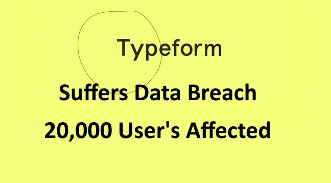 Typeform  - Typeform Data Breach - Typeform Suffers Data Breach, More than 20,000 User's Affected