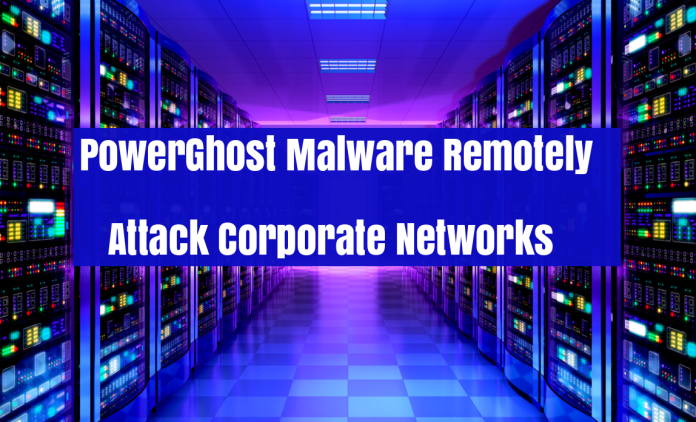 - vePeF1532905534 - PowerGhost Malware Remotely Attack Corporate Networks Servers & Workstations