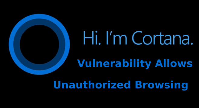 Cortana Vulnerability  - Cortana Vulnerability - Cortana Vulnerability Allows Hackers to Browse With Your Locked Computer