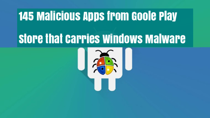 - PQRY91533156206 - 145 Malicious Apps from Google Play Store that Carries Windows Malware