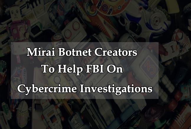 Mirai Botnet Creators  - Mirai Botnet Creators - Mirai Botnet Creators To Help Law Enforcement Agencies