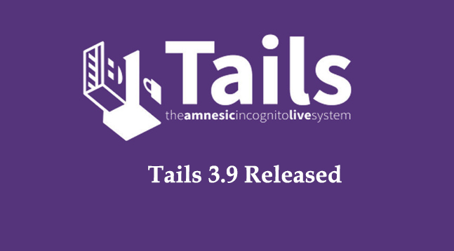 Tails 3.9  - Talis 3 - Privacy and Anonymity oriented Live Operating System Tails 3.9 Released