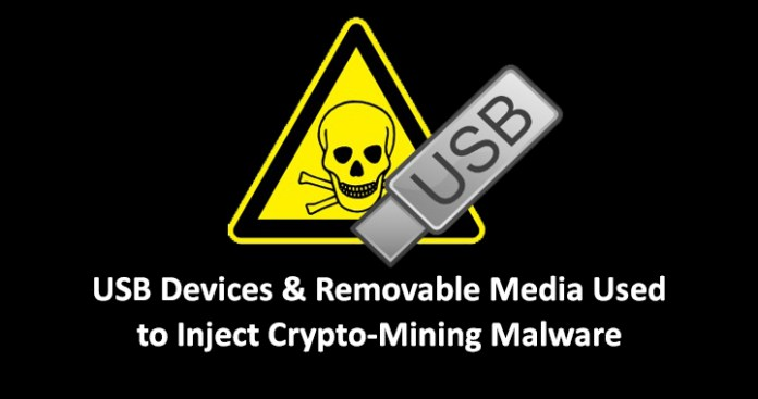 USB Devices  - USB malware - Beware !! USB Devices & Removable Media are Being Used to Inject Cryptocurrency Mining Malware