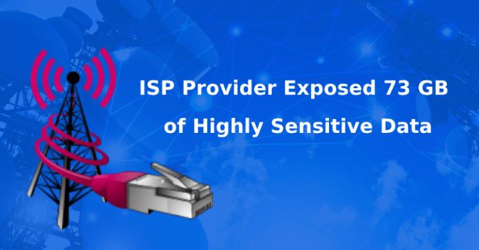 - 73 Gigabytes - ISP Provider Exposed 73 Gigabytes of Highly Sensitive Data