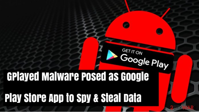 GPlayed malware  - GPlayed malware - GPlayed Malware Posed as Google Play App to Spy & Steal Data