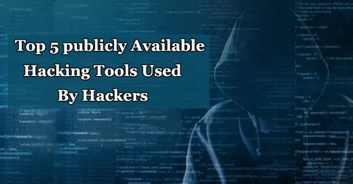 Publicly Available Hacking Tools  - Hacking Tools - These are the Top 5 Publicly Available Hacking Tools Mostly used By Hackers