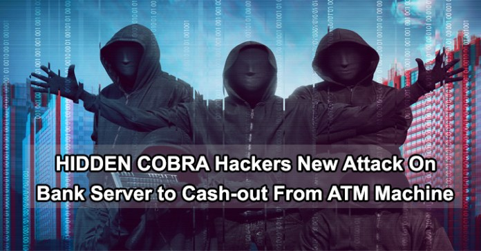 "FASTCash  - Hidden Cobra - Hackers Using Attack called ""FASTCash"" to Cash-out From ATM Machine"