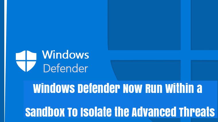 Windows Defender Antivirus Now Run Within a Sandbox