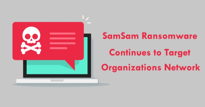 SamSam Ransomware  - SamSam Ransomware - SamSam Ransomware Attacks Continues to Target Organizations