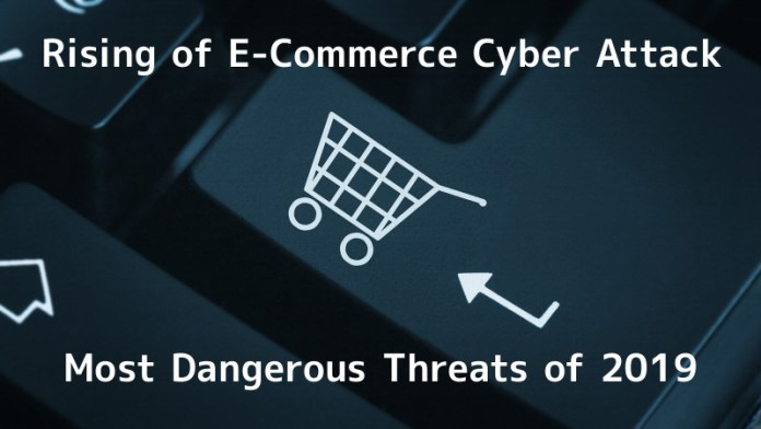 - 65fWN1547360793 - A Rising of E-Commerce Cyber Attack & Most Dangerous Threats of 2019