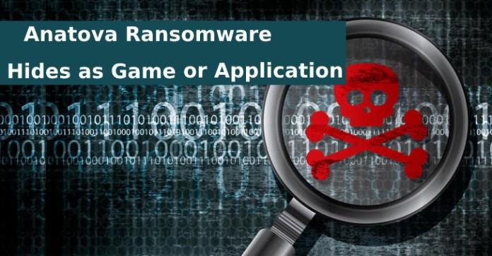 Anatova  - Anatova - A new Ransomware Anatova Which Hides as Game or Application