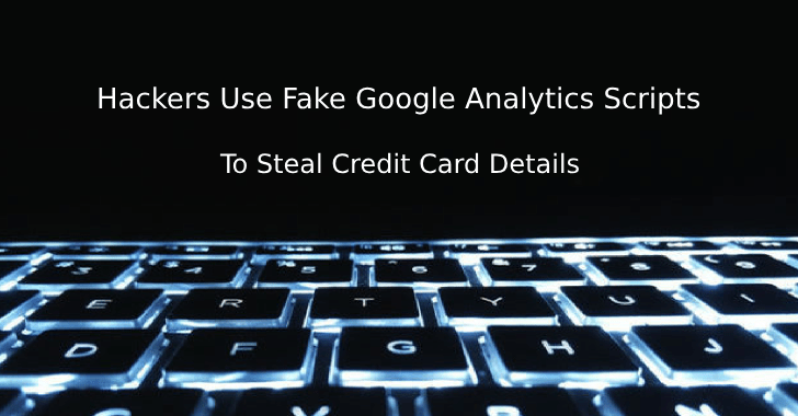 Hackers Use Fake Google Analytics Scripts To Steal Credit Card Details