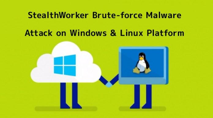StealthWorker  - DzcxE1551952929 - StealthWorker Brute-force Malware Attack on Windows & Linux Platform