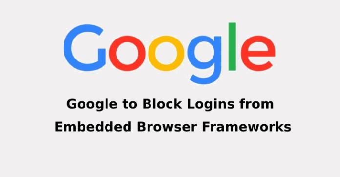 Embedded Browser Frameworks  - Embedded Browser Frameworks - Google Soon to Block Users Signin From Embedded Browser Frameworks