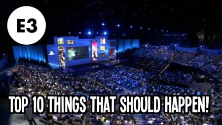 Top 10 Things That Should Happen At E3 2014