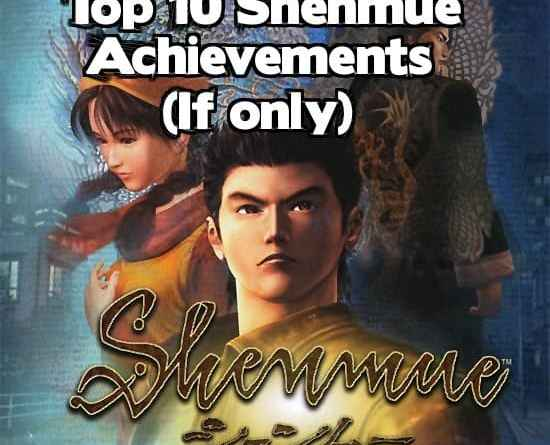 Top 10 Shenmue Achievements (If Only)