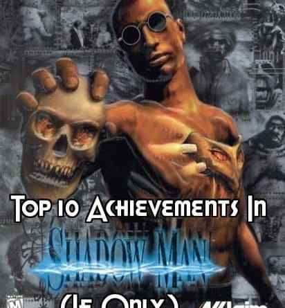 Top 10 Achievements In Shadow Man (If Only)