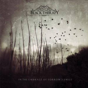 Album Review: Black Therapy  – In the Embrace of Sorrow, I Smile (Apostasy Records)